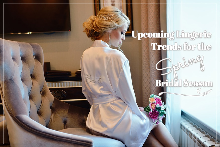 Upcoming Lingerie Trends for the Spring Bridal Season